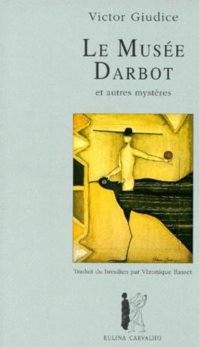 Victor Giudice - Le musée Darbot - Et autres mystères, contes.