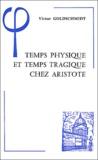 Victor Goldschmidt - Temps physique et temps tragique chez Aristote - Commentaire sur le Quatrième livre de la Physique (10-14) et sur la Poétique.