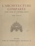 Victor Goloubew et Henri Marchal - L'architecture comparée dans l'Inde et l'Extrême-Orient.