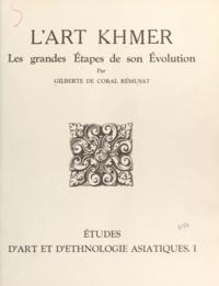 Victor Goloubew et Gilberte de Coral Rémusat - L'art khmer - Les grandes étapes de son évolution.