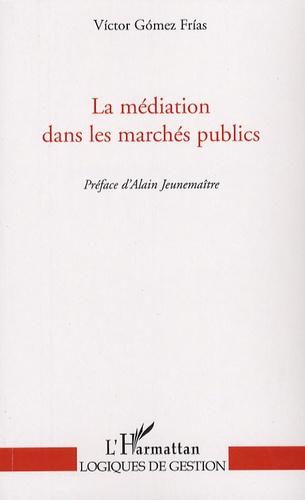 Victor Gomez Frias - La médiation dans les marchés publics.