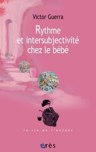 Victor Guerra - Rythme et intersubjectivité chez le bébé.