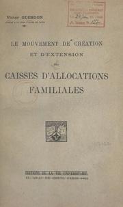 Victor Guesdon - Le mouvement de création et d'extension des Caisses d'allocations familiales.