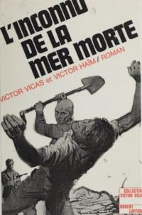 Victor Haïm et Victor Vicas - L'inconnu de la Mer morte.