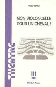 Victor Haïm - Mon violoncelle pour un cheval!.
