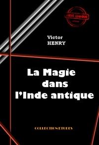 Victor Henry - La Magie dans l'Inde antique - édition intégrale.