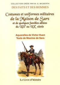 Victor Huen et Maxime de Sars - Costumes et uniformes militaires de la maison de Sars et de quelques familles alliées du XIIIe au XXe siècle.