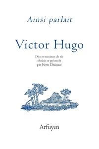 Victor Hugo et Pierre Dhainaut - Ainsi parlait Victor Hugo.