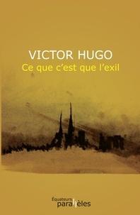 Victor Hugo - Ce que c'est que l'exil.