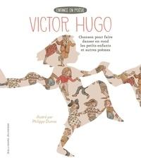 Victor Hugo - Chanson pour faire danser en rond les petits enfants et autres poèmes.