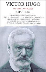 """Victor Hugo - Chantiers : Reliquat de """"Notre-Dame de Paris"""" ; Suite de """"Châtiments"""" ; """"La fin de Satan"""" (fragments) ; Dieu (fragments) ; Le dossier des """"Misérables"""" ; Autour des """"Chansons des rues et des bois""""."""