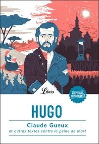 Victor Hugo - Claude Gueux et autres textes contre la peine de mort.