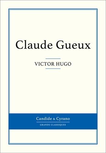Claude Gueux - Victor Hugo - Format ePub - 9782806237675 - 0,99 €