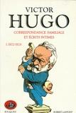 Victor Hugo - Correspondance familiale et écrits intimes - Tome 1, 1802-1828.