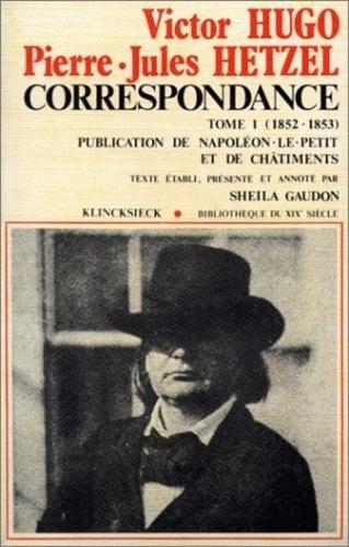 Victor Hugo - Correspondance tome 1 : 1852-1853, publication de Napoléon le petit et de chatiments.
