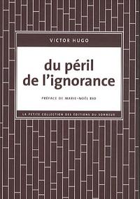 Victor Hugo - Du péril de l'ignorance.