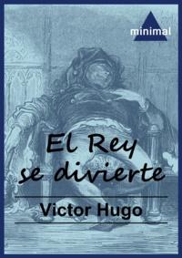 Victor Hugo - El Rey se divierte.