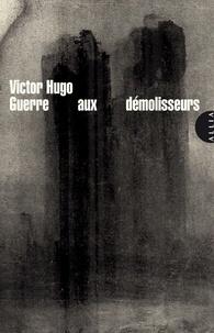 Victor Hugo - Guerre aux démolisseurs.