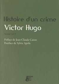 Victor Hugo et Jean-Claude Caron - Histoire d'un crime - Déposition d'un témoin Tome 1 et 2.