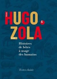 Victor Hugo et Emile Zola - Histoires de bêtes à usage des humains.