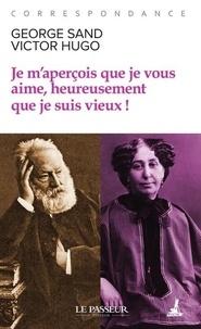 Victor Hugo et George Sand - Je m'aperçois que je vous aime, heureusement que je suis vieux !.