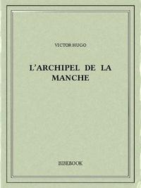 Victor Hugo - L'archipel de la Manche.