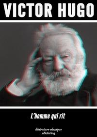 Victor Hugo - L'Homme qui rit - Roman.
