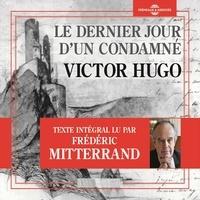 Victor Hugo et Frédéric Mitterrand - Le dernier jour d'un condamné - Texte intégral lu par Frédéric Mitterrand.