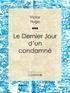 Victor Hugo et  Ligaran - Le Dernier Jour d'un condamné.