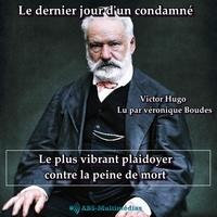 Victor Hugo et Véronique Boudes - Le dernier Jour d'un condamné - Le plus vibrant plaidoyer contre la peine de mort.