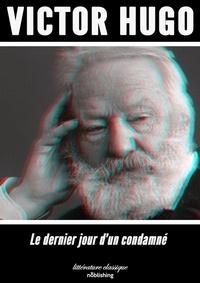 Victor Hugo - Le Dernier Jour d'un condamné - Roman.