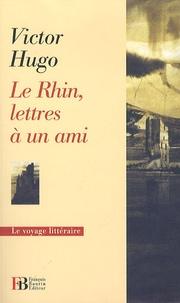 Victor Hugo - Le Rhin, lettres à un ami.