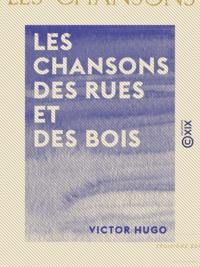 Victor Hugo - Les Chansons des rues et des bois.