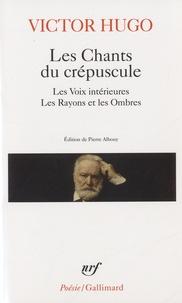 Victor Hugo - Les Chants du crépuscule - Les Voix intérieures ; Les Rayons et les Ombres.
