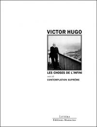 Victor Hugo - Les choses de l'infini - Suivi de Contemplation suprême.