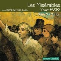 Victor Hugo et Pierre-François Garel - Les Misérables (Tome 3) - Marius.