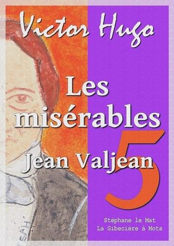 Les misérables. Tome V : Jean Valjean