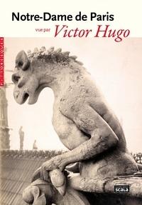 Victor Hugo - Notre-Dame de Paris vue par Victor Hugo.