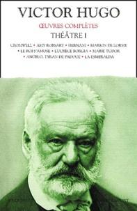 Victor Hugo - Oeuvres complètes, Théâtre 1 : Cromwell. - Amy Robsart. Hernani. Marion de Lorme. Le roi s'amuse. Lucrèce Borgia. Marie Tudor. Angelo, Tyran de Padoue. La Esmeralda.