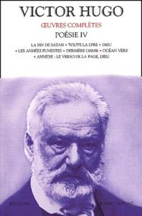 Victor Hugo - Poésie Volume 4 : La fin de Satan. - Toute la lyre. Dieu. Les années funestes. Dernière gerbe. Océan vers.