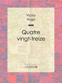 Quatrevingt-treize - Victor Hugo, Ligaran - Format ePub - 9782335002805 - 5,99 €