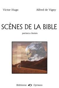 Victor Hugo et Alfred de Vigny - Scènes de la Bible - Poèmes choisis.