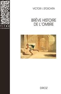 Victor Ieronim Stoichita - Brève histoire de l'ombre.