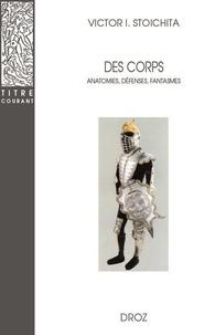 Victor Ieronim Stoichita - Des corps - Anatomies, défenses, fantasmes.