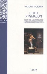 Victor Ieronim Stoichita - L'effet Pygmalion - Pour une anthropologie historique des simulacres.