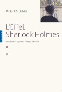 Victor Ieronim Stoichita - L'effet Sherlock Holmes - Variations du regard de Manet à Hitchcock.