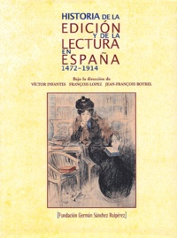 Victor Infantes et François Lopez - Historia de la edicion y de la lectura en España 1472-1914.