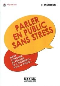 Victor Jacobson - Parler en public sans stress - Mieux s'exprimer en réunion, en conférence, avec la presse....