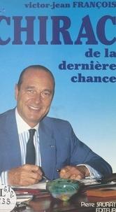 Victor-Jean François - Chirac de la dernière chance.