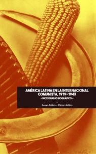 Víctor Jeifets et Lazar Jeifets - América Latina en la Internacional Comunista 1919-1943 - Diccionario Biográfico.